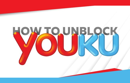 Unblock Youku Pro VPN Download