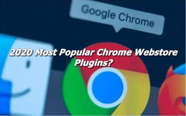 2020 Most Popular Chrome Webstore Plugins