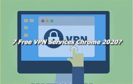 7 Free VPN Services Chrome 2020