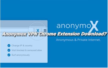 Anonymox VPN Chrome Extension Download