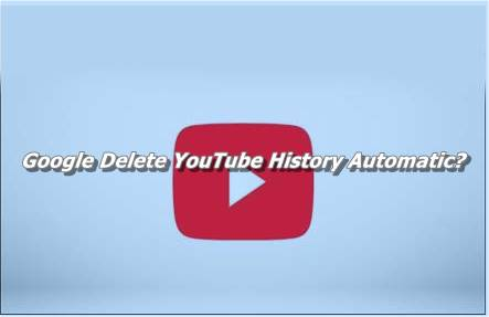 Google Delete YouTube History Automatic?