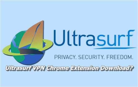 Ultrasurf VPN Chrome Extension Download
