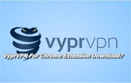 VyprVPN For Chrome Extension Download