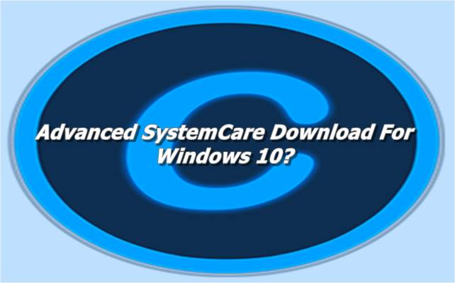Advanced SystemCare Download For Windows 10